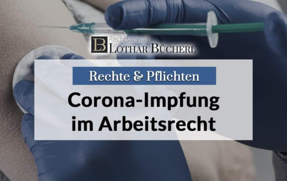 Corona-Impfung: Rechte und Pflichten im Arbeitsrecht